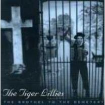 0605373000529 : TIGER LILLIES : BROTHEL TO THE CEMETRY