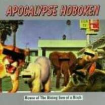 0610337876621 : APOCALYPSE HOBOKEN : HOUSE OF THE RISING SON OF A BITCH