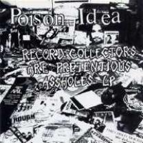0722975004615 : POISON IDEA : RECORD COLLECTORS ARE PRETENTIOUS ASSHOLES