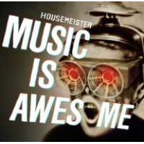 0827170115521 : HOUSEMEISTER : MUSIC IS AWESOME