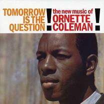 ORNETTE COLEMAN - TOMORROW IS THE QUESTION (0888072359734) CONCORD/EU MINT
