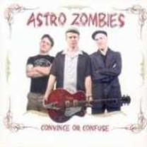 4024572370619 : ASTRO ZOMBIES : CONVINCE OR CONFUSED